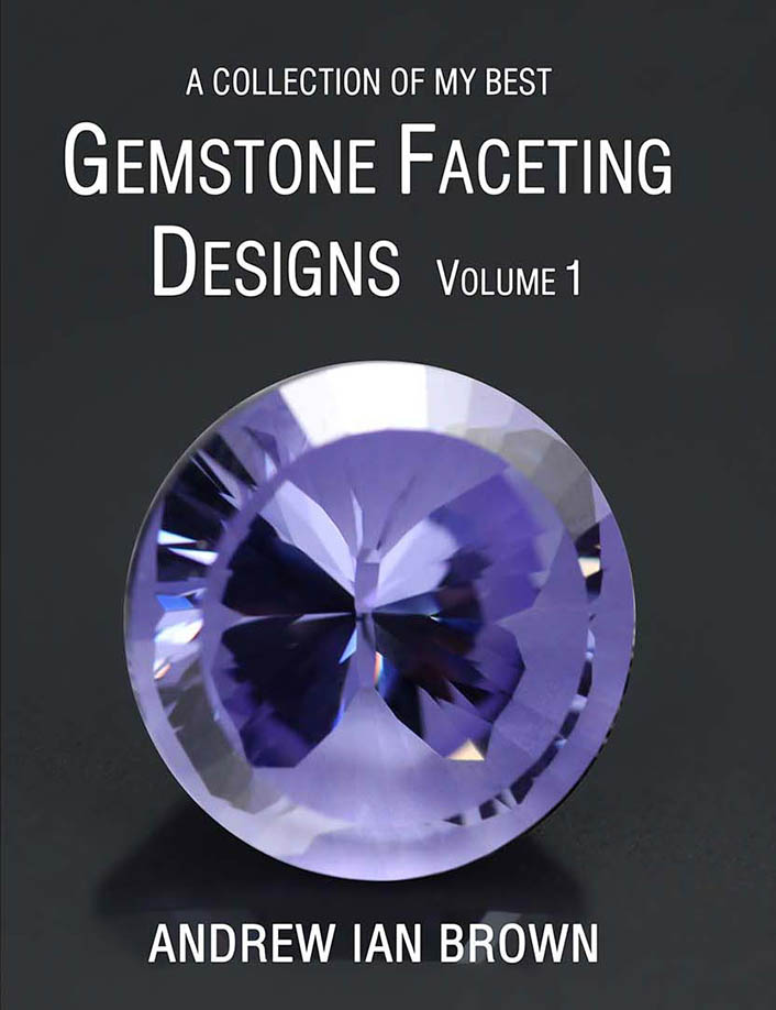 A collection of my best Gemstone Faceting Designs Volume 1 Cover gem facet diagrams front cover Andrew Ian Brown
